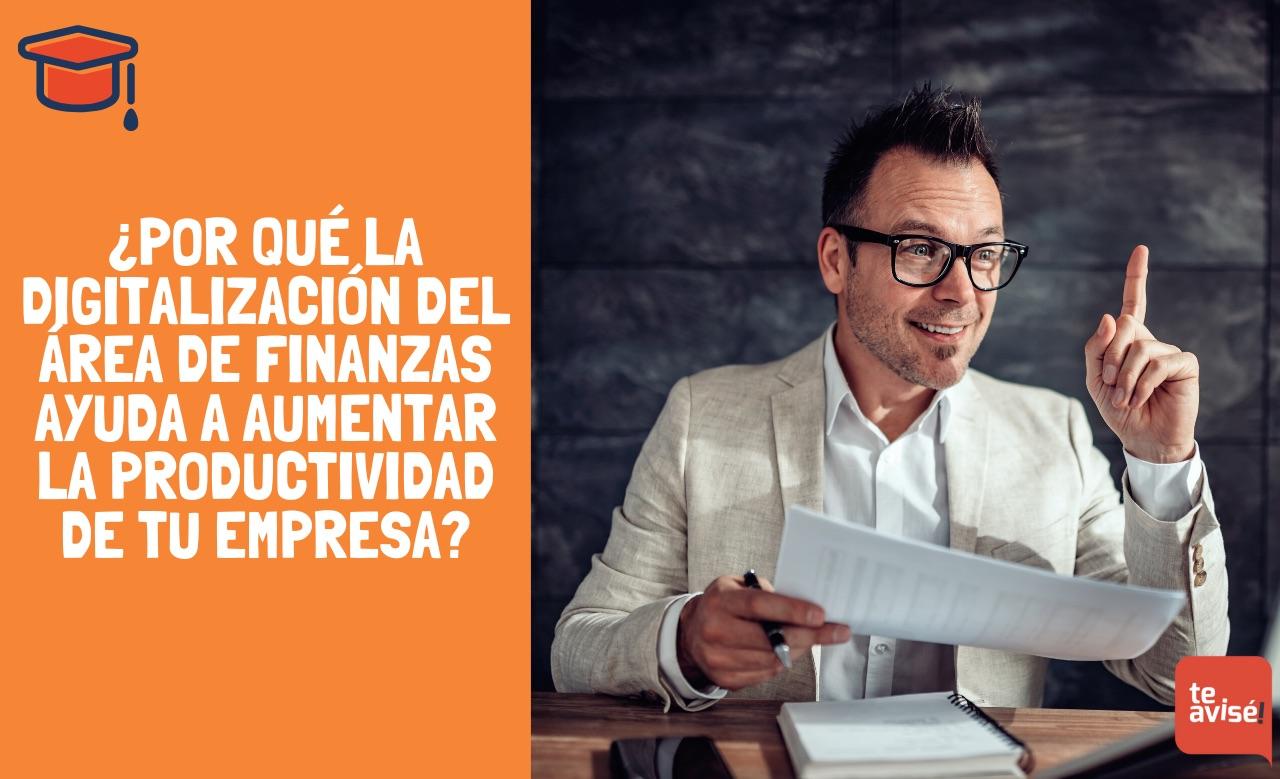 ¿Por qué la digitalización del área de finanzas ayuda a aumentar la productividad de tu empresa?